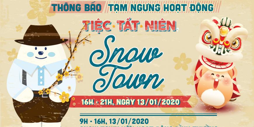 TIỆC TẤT NIÊN – SNOW TOWN THÔNG BÁO TẠM NGƯNG HOẠT ĐỘNG